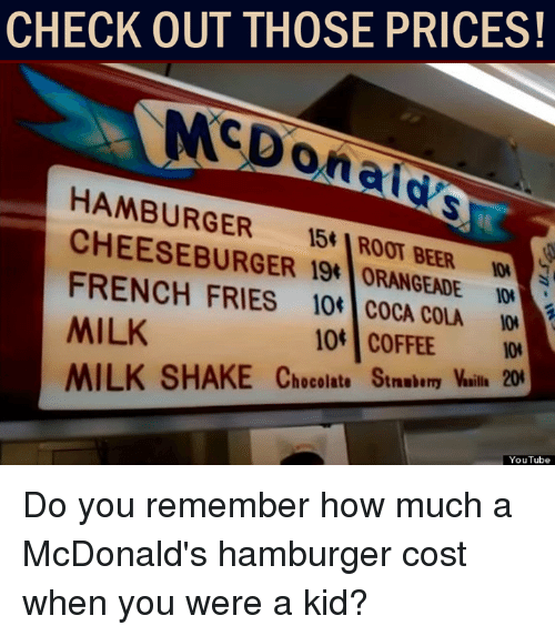 milk shake: CHECK OUT THOSE PRICES!  HAMBURGER  15t AROOT BEER  19t MILK  104 COFFEE  MILK SHAKE Chocolate Stnuberry Maila  20  YouTube Do you remember how much a McDonald's hamburger cost when you were a kid?