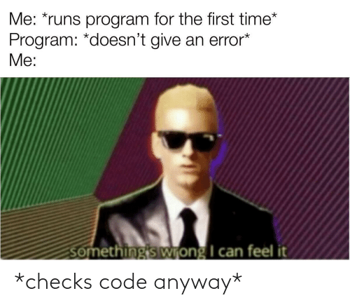 Checks: *checks code anyway*
