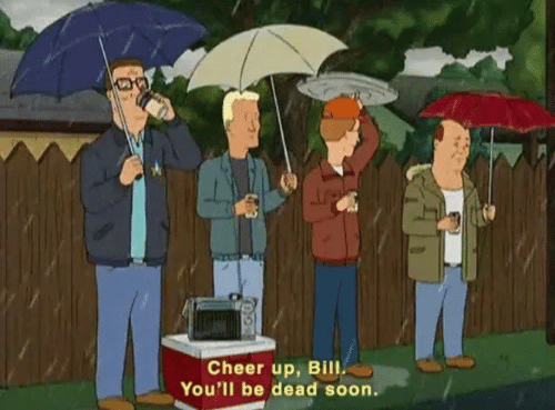Soon..., Bill, and Cheer Up: Cheer up, Bill  You'll be dead soon.