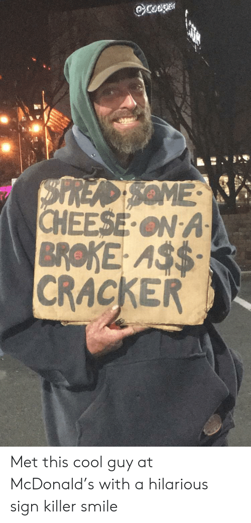 cracker: CHEESE ON A  BROKE AS$  CRACKER Met this cool guy at McDonald's with a hilarious sign  killer smile