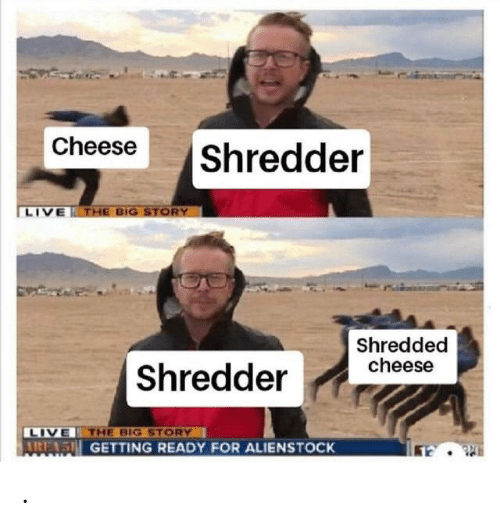 Getting Ready: Cheese  |Shredder  LIVE THE BIG STORY  Shredded  cheese  | Shredder  LIVE THE BIG STORY  AIRE 5H GETTING READY FOR ALIENSTOCK .