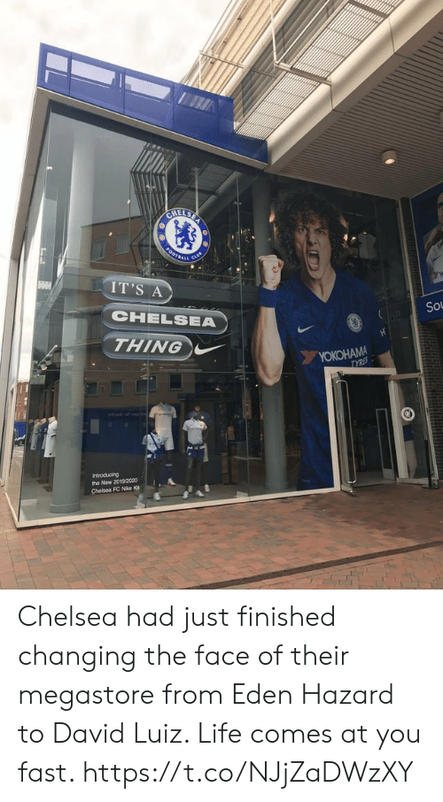 Nike: CHELSE  0OTBAL  IT'S A  CHELSEA  So  THING  YOKOHAMA  TYRES  Introducing  the New 2019/2020  Chelsea FC Nike Kit Chelsea had just finished changing the face of their megastore from Eden Hazard to David Luiz. Life comes at you fast. https://t.co/NJjZaDWzXY