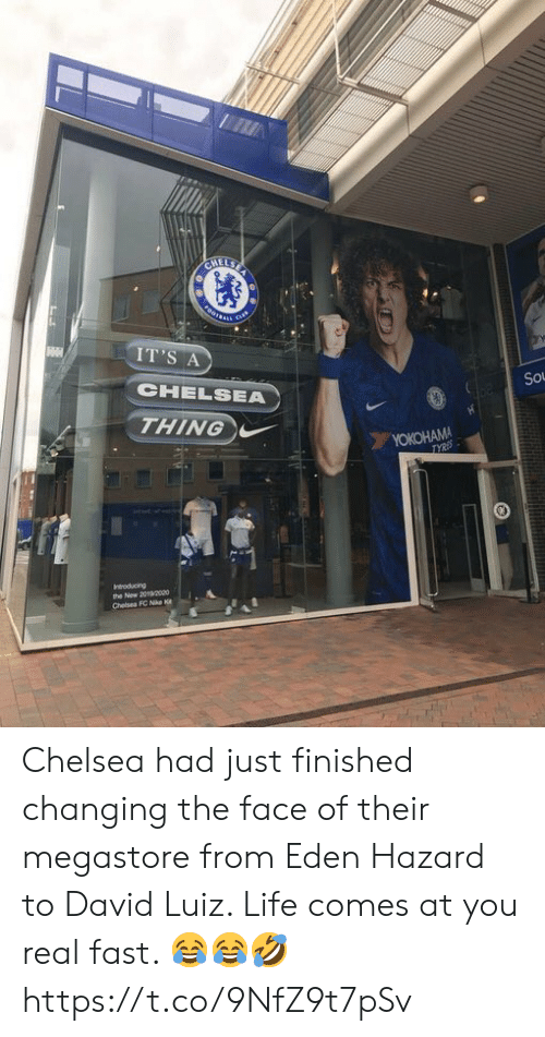 Nike: CHELSE  FOOTSARS  cus  IT'S A  CHELSEA  So  THING  YOKOHAMA  TYRES  Indroducing  the New 2020o0  Chelsea FC Nike K Chelsea had just finished changing the face of their megastore from Eden Hazard to David Luiz. Life comes at you real fast. 😂😂🤣 https://t.co/9NfZ9t7pSv