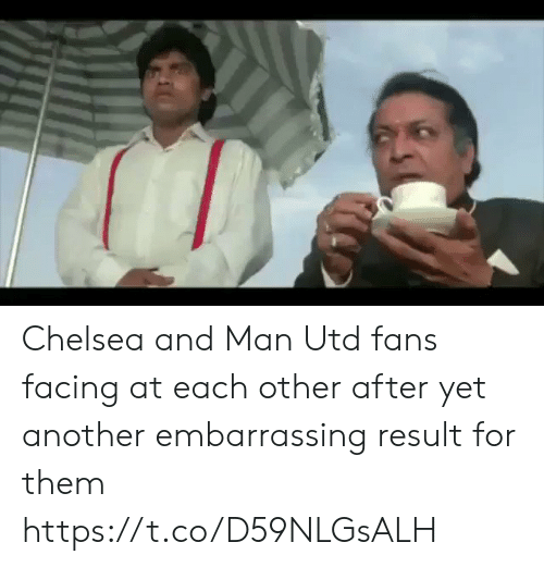 Chelsea, Memes, and 🤖: Chelsea and Man Utd fans facing at each other after yet another embarrassing result for them  https://t.co/D59NLGsALH