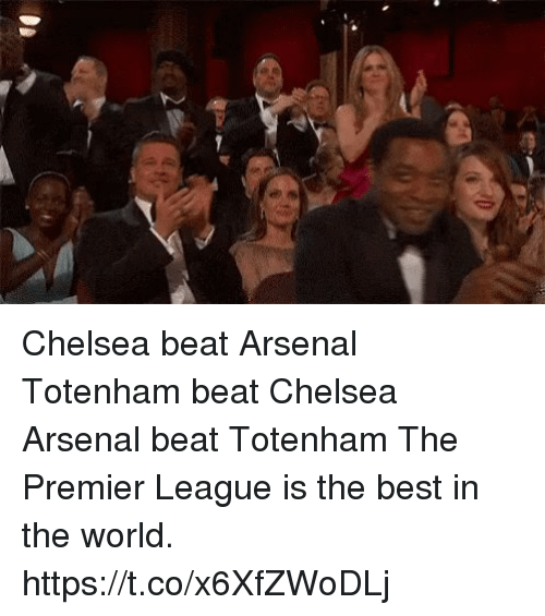 Arsenal, Chelsea, and Premier League: Chelsea beat Arsenal Totenham beat Chelsea Arsenal beat Totenham  The Premier League is the best in the world. https://t.co/x6XfZWoDLj