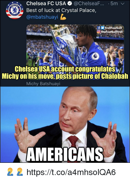 crystal palace: Chelsea FC USA @ChelseaF..5m  Best of luck at Crystal Palace,  @mbatshuayi  TrollFootball  TheFootbalilTroll  Chelsea USA account congratulates  Michy on his move posts picture of Chalobah  Michy Batshuayi  AMERICANS 🤦‍♂️🤦‍♂️ https://t.co/a4mhsolQA6