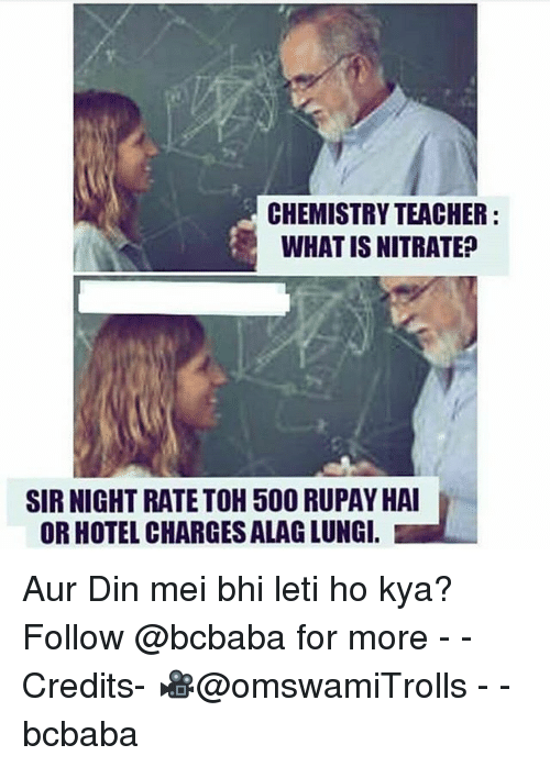 lunging: CHEMISTRY TEACHER:  WHAT IS NITRATE?  SIR NIGHT RATETOH 500 RUPAY HAI  OR HOTEL CHARGES ALAG LUNG. Aur Din mei bhi leti ho kya? Follow @bcbaba for more - - Credits- 🎥@omswamiTrolls - - bcbaba