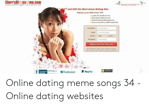 Best Meme Songs: CherryBlossoms.com  st and Still the Best Asian Dating Site Online dating meme songs 34 - Online dating websites