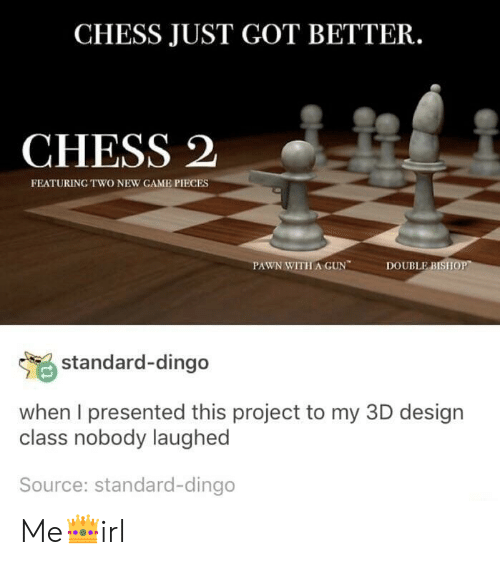 Chess, Game, and Design: CHESS JUST GOT BETTER.  CHESS 2  FEATURING TWO NEW GAME PIECES  PAWN WITHA GUN  DOUBLE BISII  standard-dingo  when I presented this project to my 3D design  class nobody laughed  Source: standard-dingo Me👑irl