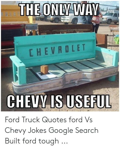 CHEVROLET CHEVY IS USEFUL Ford Truck Quotes Ford vs Chevy ...