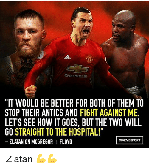 """Antic: CHEVROLET  """"IT WOULD BE BETTER FOR BOTH OF THEM TO  STOP THEIR ANTICS AND FIGHT AGAINST ME.  LETS SEE HOW ITGOES, BUT THE TWO WILL  GO STRAIGHT TO THE HOSPITAL!""""  GIVEMESPORT  ZLATAN ON MCGREGOR FLOYD Zlatan 💪💪"""