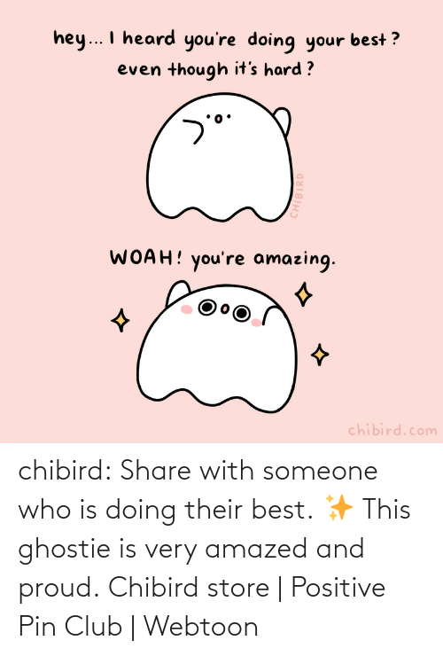 share: chibird:  Share with someone who is doing their best. ✨ This ghostie is very amazed and proud.  Chibird store | Positive Pin Club | Webtoon