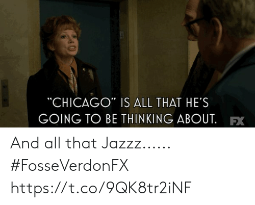 "Chicago, Memes, and All That: CHICAGO"" IS ALL THAT HE'S  GOING TO BE THINKING ABOUT.FX And all that Jazzz...... #FosseVerdonFX https://t.co/9QK8tr2iNF"