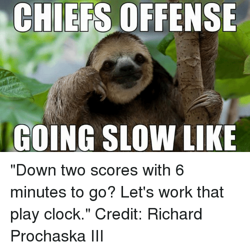 CHIEFS OFFENSE GOING SLOW LIKE Down Two Scores With 6 Minutes to Go
