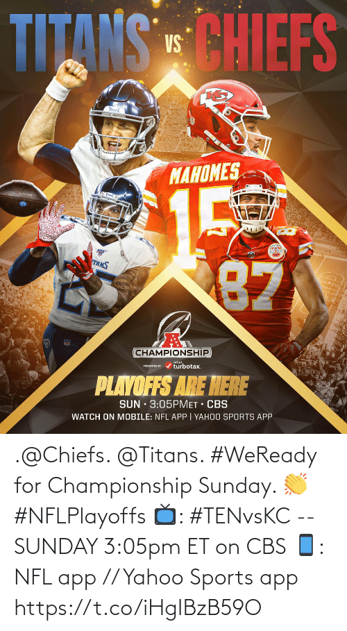 app: .@Chiefs. @Titans.   #WeReady for Championship Sunday. 👏 #NFLPlayoffs  📺: #TENvsKC -- SUNDAY 3:05pm ET on CBS 📱: NFL app // Yahoo Sports app https://t.co/iHgIBzB59O