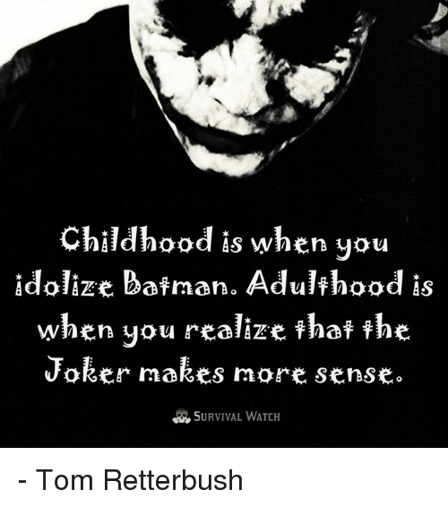 bat man: Childhood is when you  Adoliz e Bat man Adulthood  is  when you realize that the  Joker makes more sense. - Tom Retterbush