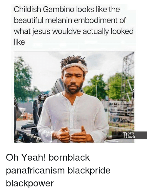Beautiful, Childish Gambino, and Jesus: Childish Gambino looks like the  beautiful melanin embodiment of  what jesus wouldve actually looked  like  orn  lack Oh Yeah! bornblack panafricanism blackpride blackpower
