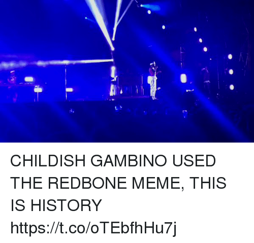 Childish Gambino, Funny, and Meme: CHILDISH GAMBINO USED THE REDBONE MEME, THIS IS HISTORY https://t.co/oTEbfhHu7j