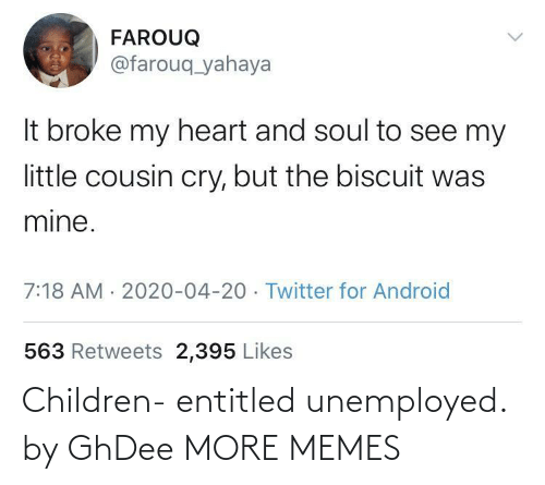 Entitled: Children- entitled unemployed. by GhDee MORE MEMES