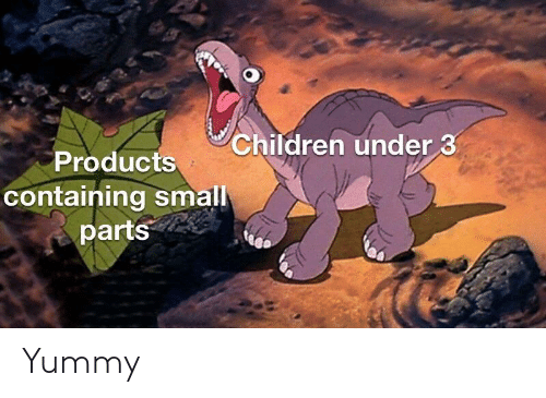 Yummy: Children under 3  Products  containing small  parts Yummy