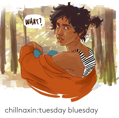 tuesday: chillnaxin:tuesday bluesday