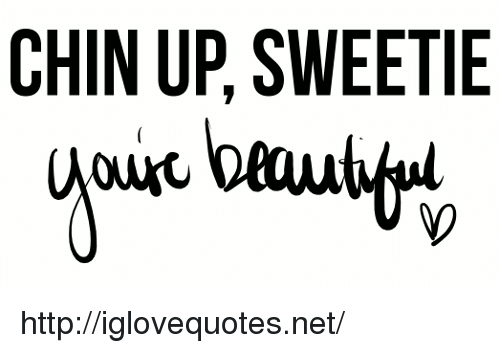 Ouc: CHIN UP, SWEETIE  ouc bau http://iglovequotes.net/