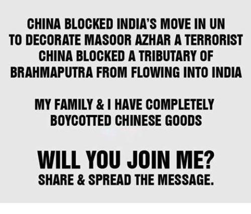 tributary: CHINA BLOCKED INDIA'S MOVE IN UN  TO DECORATE MASOOR AZHAR ATERRORIST  CHINA BLOCKED A TRIBUTARY OF  BRAHMAPUTRA FROM FLOWING INTO INDIA  MY FAMILY & I HAVE COMPLETELY  BOYCOTTED CHINESE GOODS  WILL YOU JOIN ME?  SHARE & SPREAD THE MESSAGE.