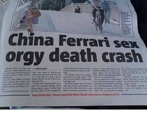 "herald: China Ferrari sex  orgy death crash  in a ""high speed sex game an n last mceth ef a paurty lcader's wile to his so'scanddss death  Neil Heywood  tor of the Commanit pany  King cutleta, a upa of etical fear  that the public will be outraged by  nounced dedeaina's laher,Ling  Mul had been transferred to a nes  uual..mbs""  kb ping toadM ด้ y of Xile  poe-the no oposa umplu  lalo danti"" puswa-  Keep Dublin tidy-Please recycle this Metro Herald when you are finished with"