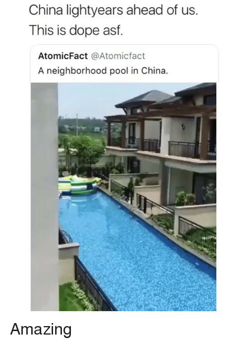 Dope, Memes, and China: China lightyears ahead of us  This is dope asf  AtomicFact @Atomicfact  A neighborhood pool in China. Amazing