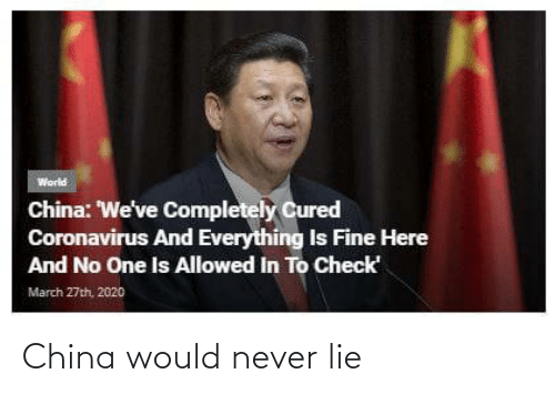China, Never, and Lie: China would never lie