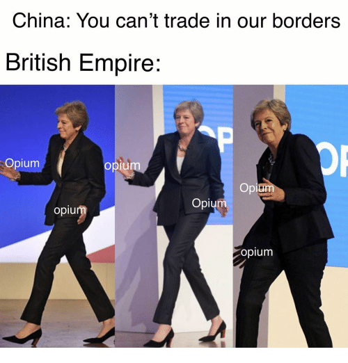 Empire, China, and Dank Memes: China: You can't trade in our borders  British Empire:  Opium  pr  Opium  Opium  opiu  opium
