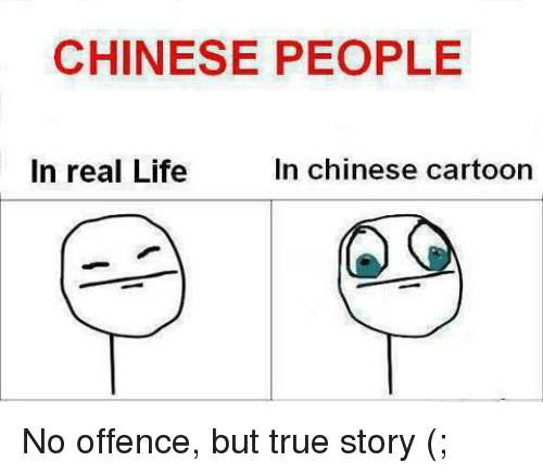 chinese cartoons: CHINESE PEOPLE  In real Life  In chinese cartoon No offence, but true story (;