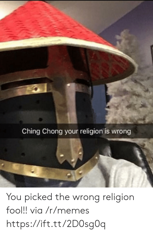 Memes, Religion, and Via: Ching Chong your religion is wrong You picked the wrong religion fool!! via /r/memes https://ift.tt/2D0sg0q