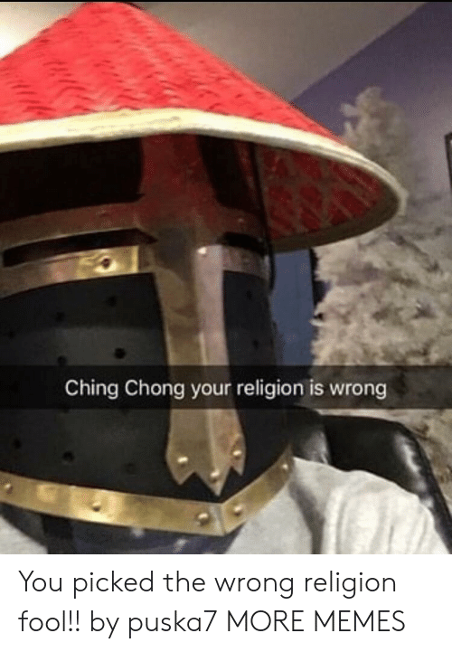 Dank, Memes, and Target: Ching Chong your religion is wrong You picked the wrong religion fool!! by puska7 MORE MEMES