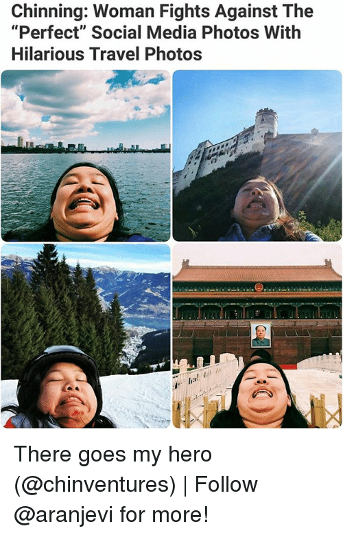 "Memes, Social Media, and Travel: Chinning: Woman Fights Against The  ""Perfect"" Social Media Photos With  Hilarious Travel Photos There goes my hero (@chinventures) 