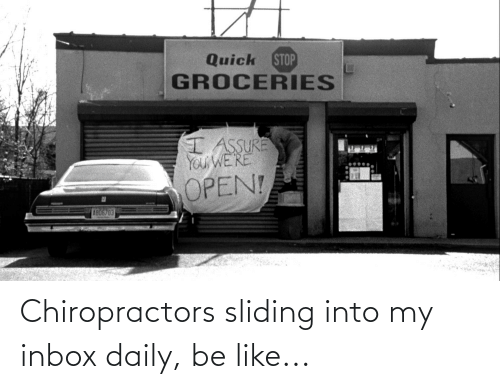 Inbox: Chiropractors sliding into my inbox daily, be like...