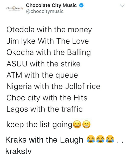 Love, Memes, and Money: Choceateity Chocolate City Music  @choccitymusic  Otedola with the money  Jim lyke With The Love  Okocha with the Balling  ASUU with the strike  ATM with the queue  Nigeria with the Jollof rice  Choc city with the Hits  Lagos with the traffic  keep the list going Kraks with the Laugh 😂😂😂 . . krakstv