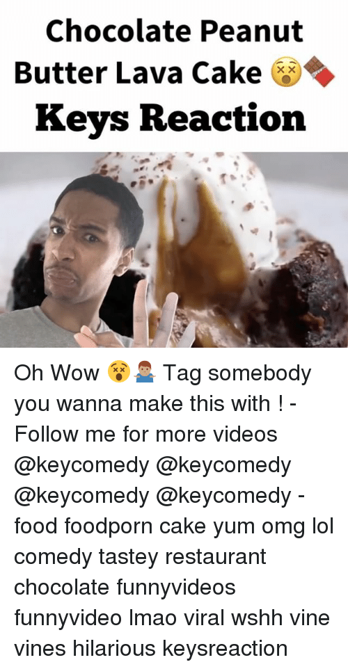 Lol Comedy: Chocolate Peanut  Butter Lava Cake  XX  Keys Reaction Oh Wow 😵🤷🏽♂️ Tag somebody you wanna make this with ! - Follow me for more videos @keycomedy @keycomedy @keycomedy @keycomedy - food foodporn cake yum omg lol comedy tastey restaurant chocolate funnyvideos funnyvideo lmao viral wshh vine vines hilarious keysreaction