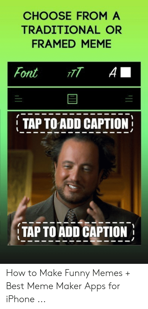 Funny, Iphone, and Meme: CHOOSE FROM A  TRADITIONAL OR  FRAMED MEME  Font. nT A  TAP TOADD CAPTION  TAPIOÄiD CAPTION! How to Make Funny Memes + Best Meme Maker Apps for iPhone ...