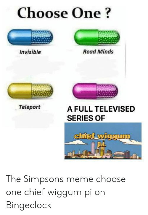 The Simpsons Meme: Choose One?  Read Minds  Invisible  Teleport  A FULL TELEVISED  SERIES OF  chief wiggu The Simpsons meme choose one chief wiggum pi on Bingeclock