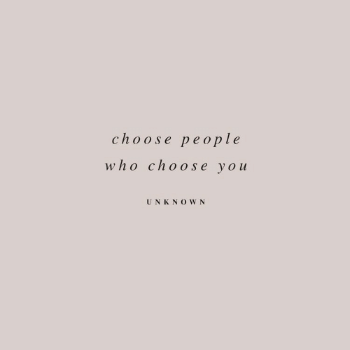 Who, You, and People: choose people  who choose you  UNK NOWN