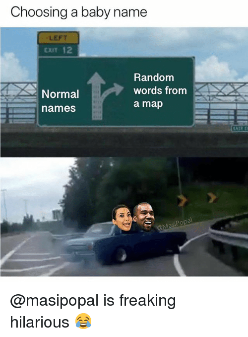 Dank Memes, Hilarious, and Baby: Choosing a baby name  LEFT  CXIT 12  Random  words from  a map  Normal  names  CAST  al  Po @masipopal is freaking hilarious 😂
