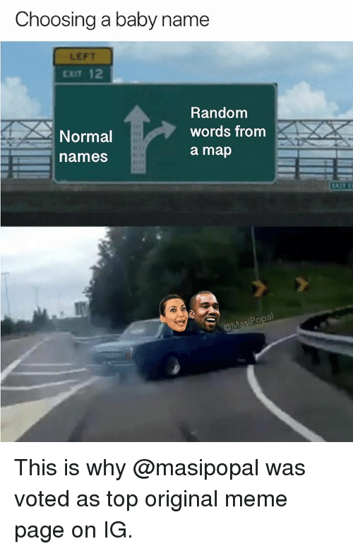 Funny, Meme, and Baby: Choosing a baby name  LEFT  EXIT 12  Random  words from  a map  Normal  names This is why @masipopal was voted as top original meme page on IG.