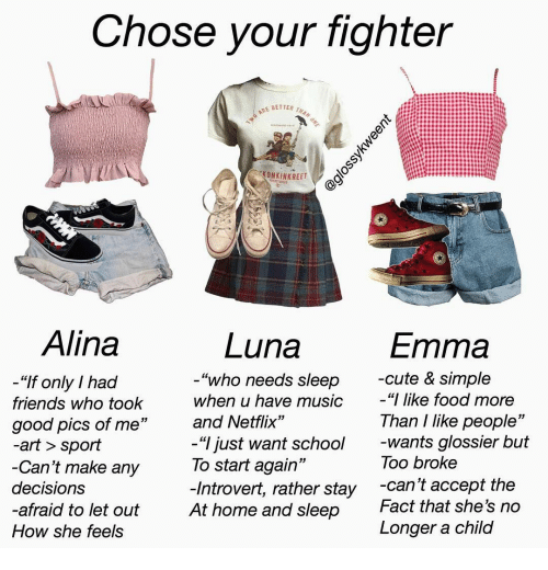 "Stay At Home: Chose your fighter  TWO ARE BETTER THAN ONE  KONKINKREET  FTRETBIS  Alina  Luna  Emma  -cute & simple  ""I like food more  ""who needs sleep  ""If only I had  when u have music  friends who took  Than I like people""  -wants glossier but  Too broke  and Netflix""  good pics of me""  -art > sport  -Can't make any  -""I just want school  To start again""  -Introvert, rather stay  At home and sleep  -can't accept the  Fact that she's no  decisions  -afraid to let out  Longer a child  How she feels  @glossykweent"