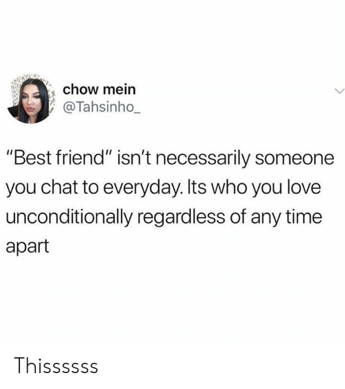 "regardless: chow mein  @Tahsinho_  ""Best friend"" isn't necessarily someone  you chat to everyday. Its who you love  unconditionally regardless of any time  apart Thissssss"