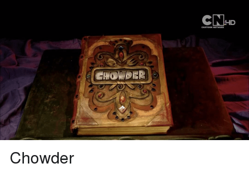 Cartoon Network, Memes, and Chowder: CHOWDER  HD  CARTOON NETWORK Chowder