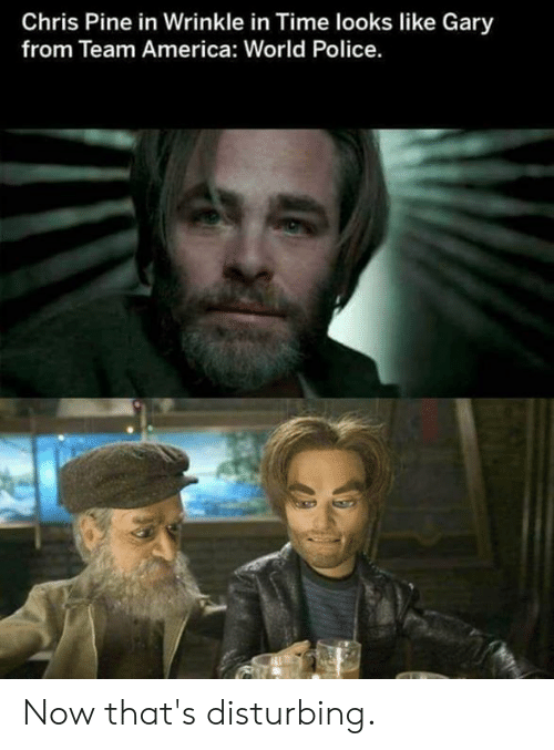 team america world police: Chris Pine in Wrinkle in Time looks like Gary  from Team America: World Police. Now that's disturbing.