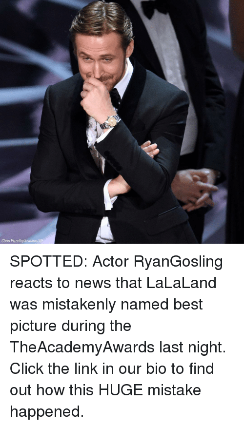 Lalaland: Chris Pizzella invision/AP SPOTTED: Actor RyanGosling reacts to news that LaLaLand was mistakenly named best picture during the TheAcademyAwards last night. Click the link in our bio to find out how this HUGE mistake happened.