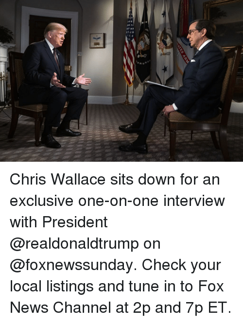 Memes, News, and Fox News: Chris Wallace sits down for an exclusive one-on-one interview with President @realdonaldtrump on @foxnewssunday. Check your local listings and tune in to Fox News Channel at 2p and 7p ET.