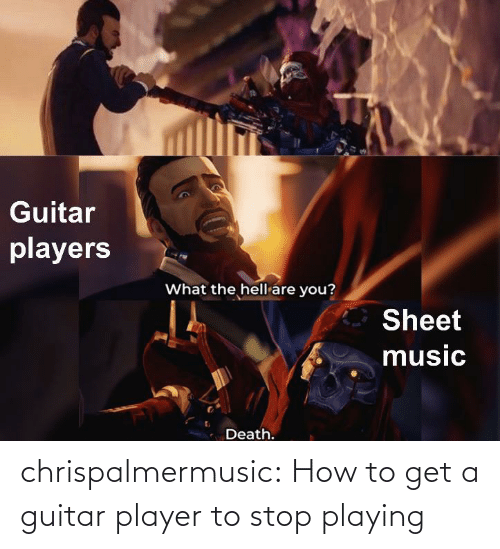playing: chrispalmermusic:  How to get a guitar player to stop playing